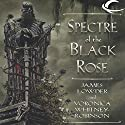Spectre of the Black Rose: Ravenloft: Terror of Lord Soth, Book 2 Audiobook by James Lowder, Voronica Whitney-Robinson Narrated by Danny Campbell