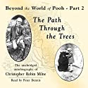 The Path through the Trees: Beyond the World of Pooh, Part 2 (       UNABRIDGED) by Christopher Milne Narrated by Peter Dennis