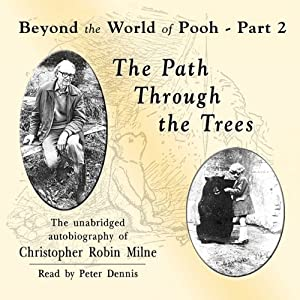 The Path through the Trees: Beyond the World of Pooh, Part 2 | [Christopher Milne]
