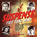 Suspense: Ties That Bind  by CBS Radio Narrated by Jack Webb, Mickey Rooney, Edward G. Robinson