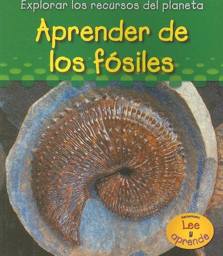 Aprender de los fósiles (Explorar los recuros del planeta) (Spanish Edition)