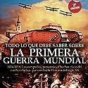 Todo lo que debe saber sobre la Primera Guerra Mundial Audiobook by Jesús Hernández Narrated by Gustavo Dardes