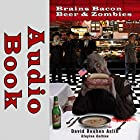 Brains Bacon Beer & Zombies: 3B & Z, Book 1 Hörbuch von David Reuben Aslin, Clayton Collins Gesprochen von: S W Salzman
