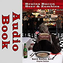 Brains Bacon Beer & Zombies: 3B & Z, Book 1 Audiobook by David Reuben Aslin, Clayton Collins Narrated by S W Salzman