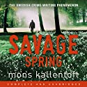 Savage Spring (       UNABRIDGED) by Mons Kallentoft Narrated by Jane Collingwood