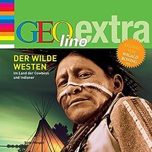 Der Wilde Westen. Im Land der Cowboys und Indianer (GEOlino extra Hör-Bibliothek) Hörbuch