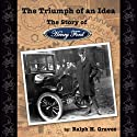 The Triumph of an Idea: The Story of Henry Ford (       UNABRIDGED) by Ralph H. Graves Narrated by David Mitchell