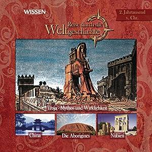 Reise durch die Weltgeschichte, 2 Jahrtausend v.Chr. (WISSEN) Hörbuch