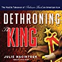 Dethroning the King: The Hostile Takeover of Anheuser-Busch, an American Icon (       UNABRIDGED) by Julie MacIntosh Narrated by Joyce Bean