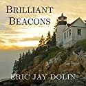 Brilliant Beacons: A History of the American Lighthouse Audiobook by Eric Jay Dolin Narrated by Tom Perkins