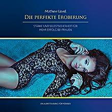 Die perfekte Eroberung: Stärke und Selbstsicherheit für mehr Erfolg bei Frauen (       ungekürzt) von Mathew Lovel Gesprochen von: Mathew Lovel