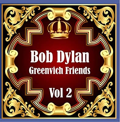 Bob Dylan: Greenvich Friends Vol. 2