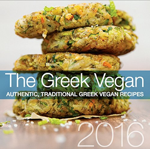 The Greek Vegan 2016 Calendar Cookbook: Traditional, Authentic Greek Vegan Recipes all Year Long by Kiki Vagianos