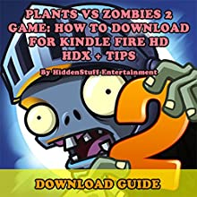 Plants Vs Zombies 2 Game: How to Download for Kindle Fire HD, HDX + Tips - the Complete Install Guide and Strategies (       UNABRIDGED) by Hiddenstuff Entertainment Narrated by Elizabeth Phillips