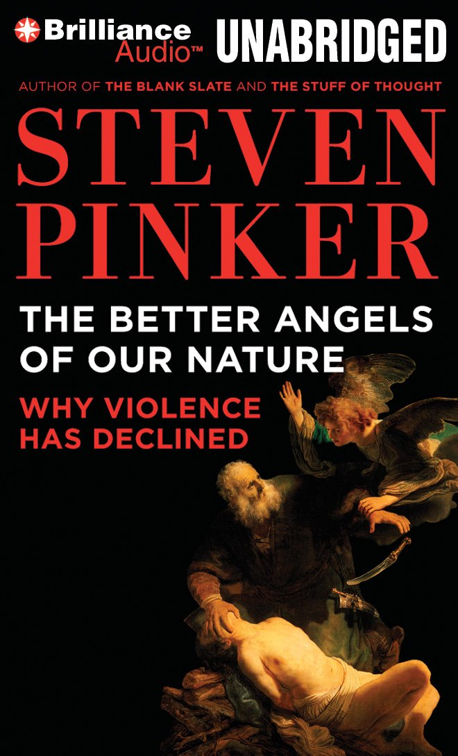 The Better Angels of Our Nature: Why Violence Has Declined by Steven Pinker
