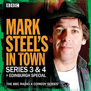 Mark Steel's in Town: Series 3 & 4 Plus Edinburgh Special Radio/TV Program