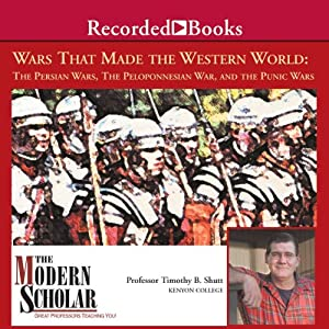 The Modern Scholar: Wars That Made the Western World: The Persian Wars, the Peloponnesian War | [Timothy Shutt]