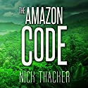 The Amazon Code: Harvey Bennett Thrillers Audiobook by Nick Thacker Narrated by Mike Vendetti