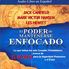 El Poder de Mantenerse Enfocado [The Power of Focus] (       ABRIDGED) by Jack Canfield, Victor Mark Hansen, Les Hewitt Narrated by Jose Duarte