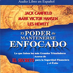 El Poder de Mantenerse Enfocado [The Power of Focus] | [Jack Canfield, Victor Mark Hansen, Les Hewitt]