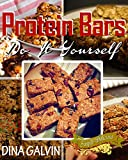 DIY Protein Bar Recipes: Simple, Healthy, and Delicious Superfood Homemade DIY Protein Bars for Extreme Weight Loss, Energy, Vigrant Health and More!: Protein Diet, Homemade Protein Bars Cookbook