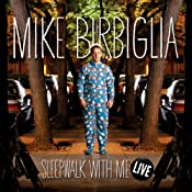 Sleepwalk with Me: Live | [Mike Birbiglia]