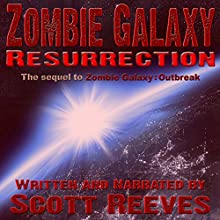Zombie Galaxy: Resurrection (       UNABRIDGED) by Scott Reeves Narrated by Scott Reeves