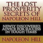 The Lost Prosperity Secrets of Napoleon Hill | Napoleon Hill