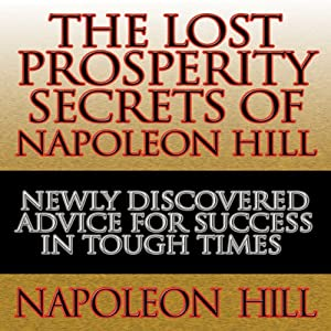 The Lost Prosperity Secrets of Napoleon Hill | [Napoleon Hill]