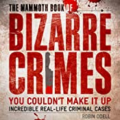 The Mammoth Book of Bizarre Crimes: Incredible Real-Life Murders | [Robin Odell]