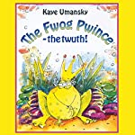 The Fwog Pwince - The Twuth! | Kaye Umansky