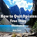 How to Quit Opiates A True Story with...