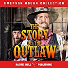The Story of the Outlaw Hörbuch von Emerson Hough,  Raging Bull Publishing Gesprochen von: Joseph Tabler