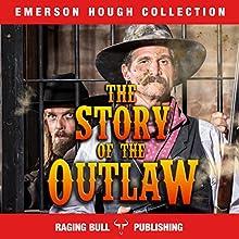 The Story of the Outlaw | Livre audio Auteur(s) : Emerson Hough,  Raging Bull Publishing Narrateur(s) : Joseph Tabler