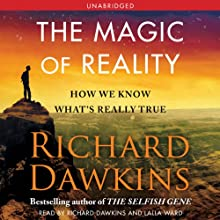 The Magic of Reality: How We Know What's Really True (       UNABRIDGED) by Richard Dawkins Narrated by Richard Dawkins, Lalla Ward