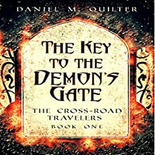 The Key to the Demon's Gate: The Cross-Roads Travelers, Book 1 | Livre audio Auteur(s) : Daniel M Quilter Narrateur(s) : Scot Wilcox