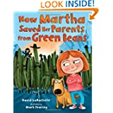 How Martha Saved Her Parents from Green Beans, by David LaRochelle