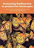 Protecting Biodiversity in Production Landscapes: A Guide to Working with Agribusiness Supply Chains Towards Conserving Biodiversity
