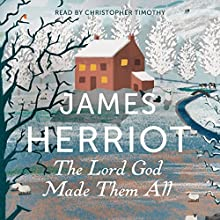 The Lord God Made Them All: The Classic Memoirs of a Yorkshire Country Vet Audiobook by James Herriot Narrated by Christopher Timothy