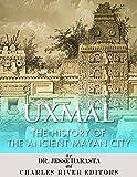 Uxmal: The History of the Ancient Mayan City