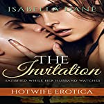Hotwife Erotica: The Invitation: Satisfied While Her Husband Watches | Isabella Dane