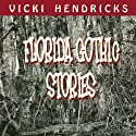 Florida Gothic Stories (       UNABRIDGED) by Vicki Hendricks Narrated by Christina Thurmond