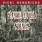 Florida Gothic Stories | [Vicki Hendricks]