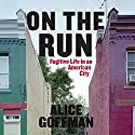 On the Run: Fugitive Life in an American City Audiobook by Alice Goffman Narrated by Robin Miles