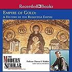 The Modern Scholar: Empire of Gold: A History of the Byzantine Empire Vortrag von Thomas F. Madden Gesprochen von: Thomas F. Madden