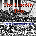 The Lincoln Trio: Abraham Lincoln's Three Greatest Speeches Speech by Abraham Lincoln Narrated by C. James Moore