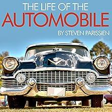 The Life of the Automobile | Livre audio Auteur(s) : Steven Parissien Narrateur(s) : Mark Meadows