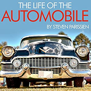 The Life of the Automobile | [Steven Parissien]