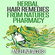 Herbal Hair Remedies from Natures Pharmacy (       UNABRIDGED) by Angelina Jacobs Narrated by Bradetta Vines
