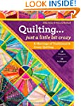 Quilting  -  Just a Little Bit Crazy:...